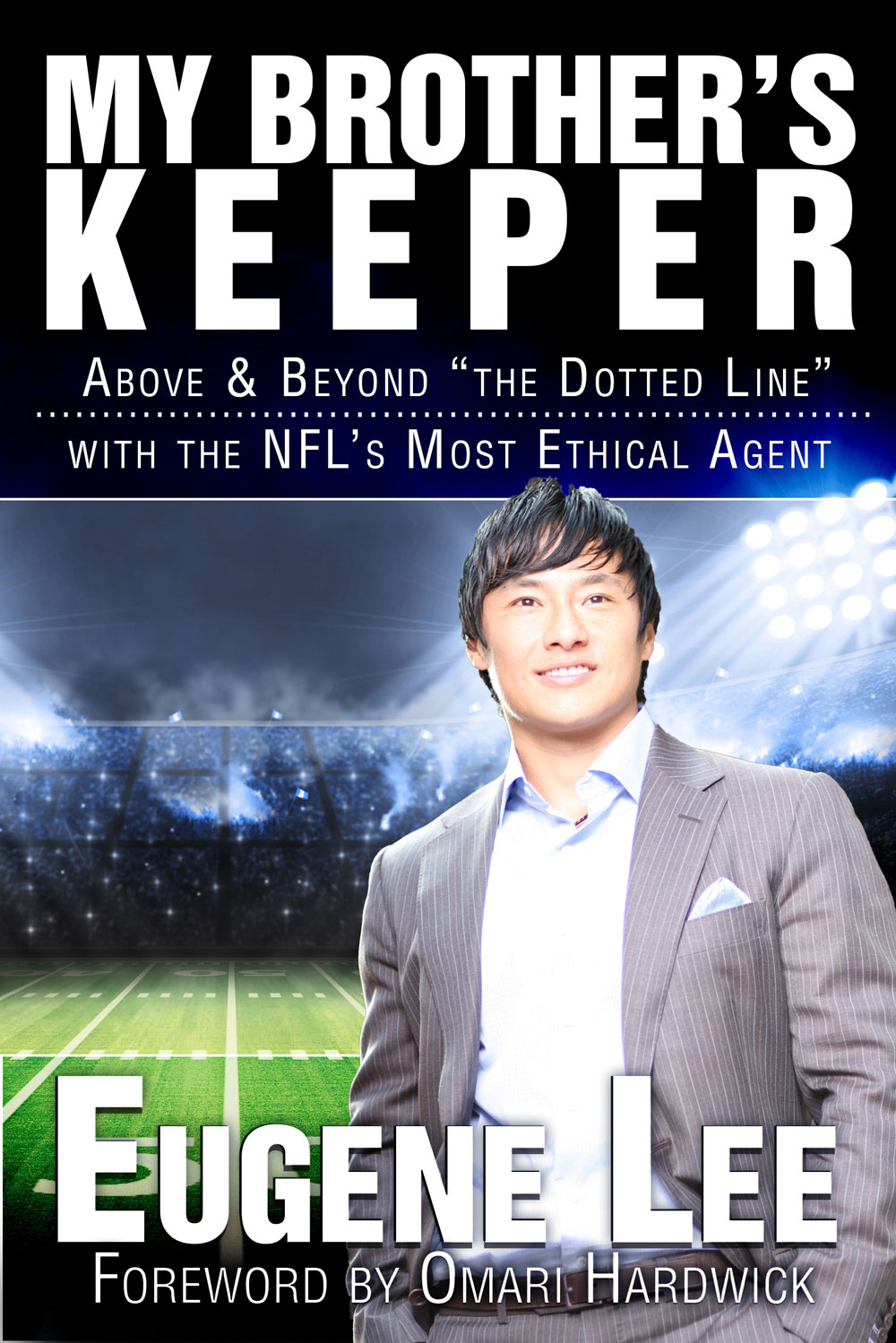 My Brother's Keeper - Above & Beyond 'The Dotted Line' with the NFL's most ethical agent. - by Eugene Lee